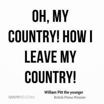 william-pitt-the-younger-quote-oh-my-country-how-i-leave-my-country